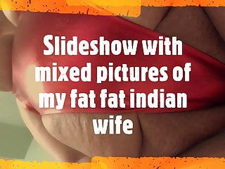 Slideshow with mixed pictures of my fat fat indian wife